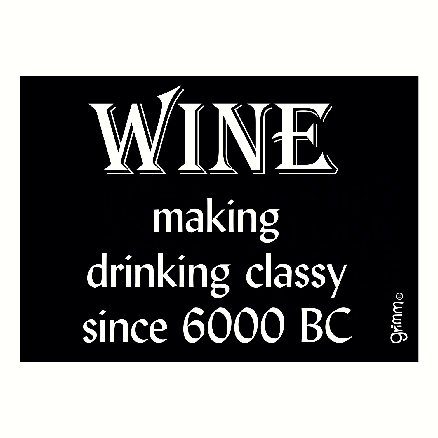 Magnet, Humorous Saying, Wine making drinking classy since 6000 BC