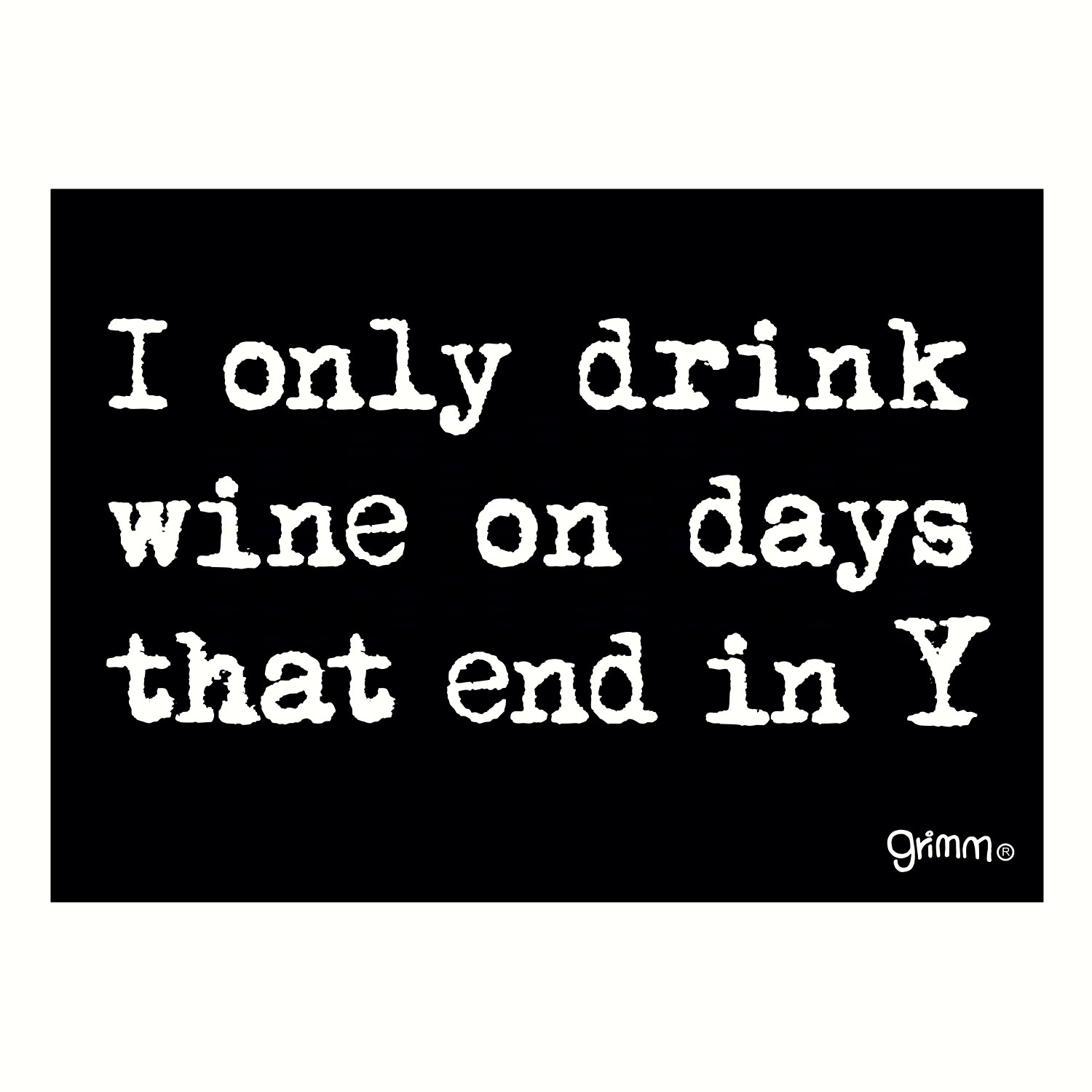 Magnet, Humorous Sayings, I only drink wine on days that end in Y