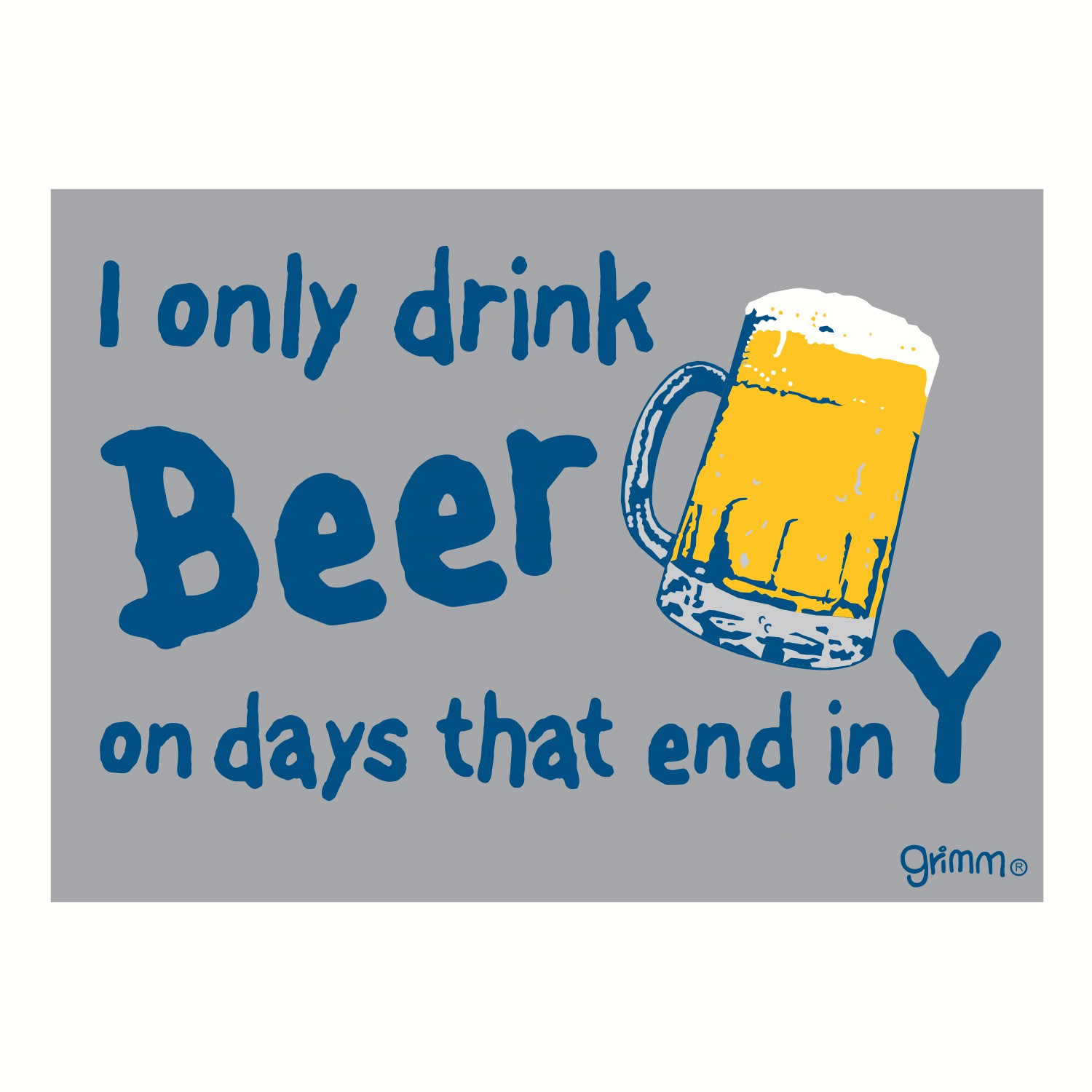Magnet, Humorous Sayings, I Only Drink Beer on days that end in Y