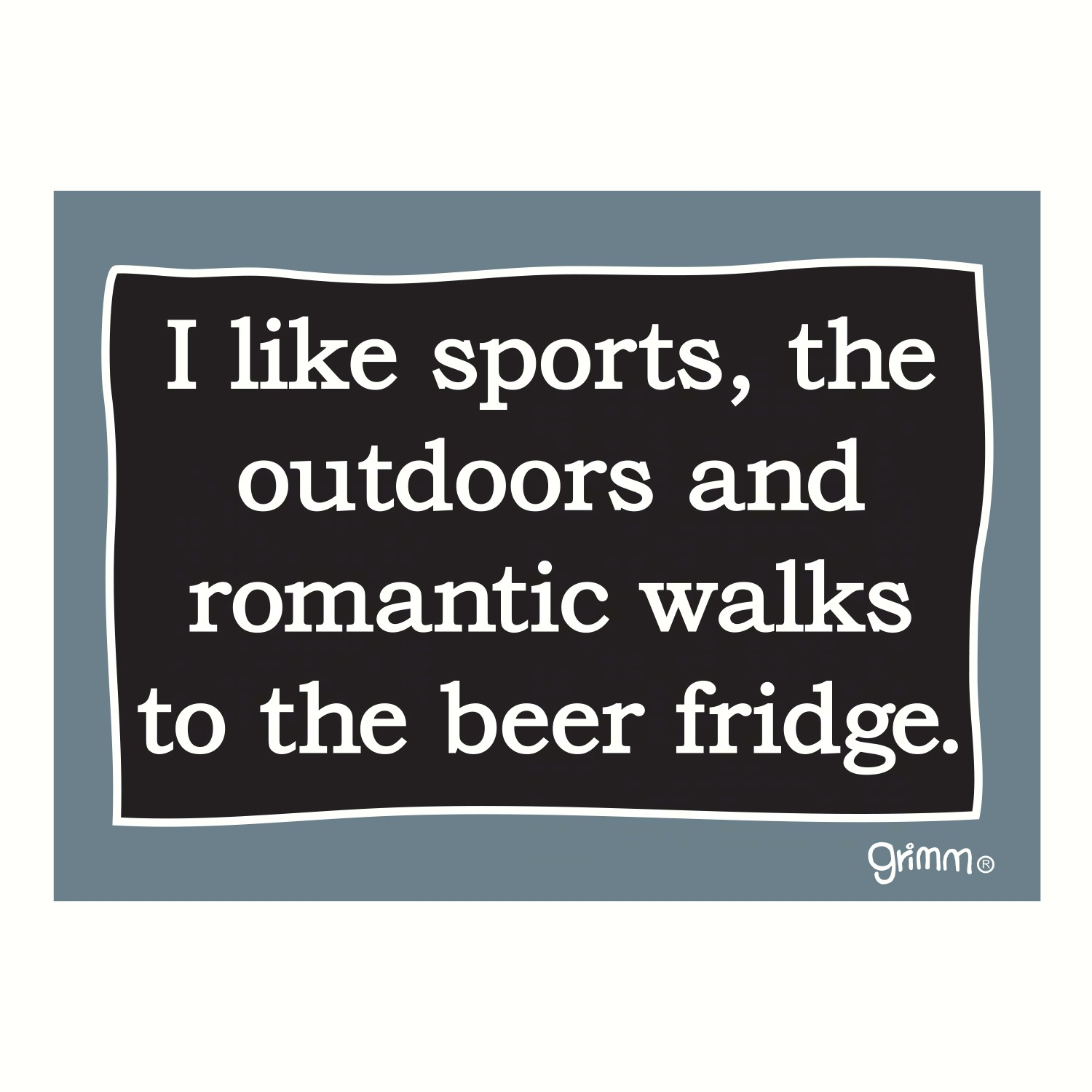 Magnet, Humorous Sayings, I like sports, the outdoors and romantic walks to the beer fridge