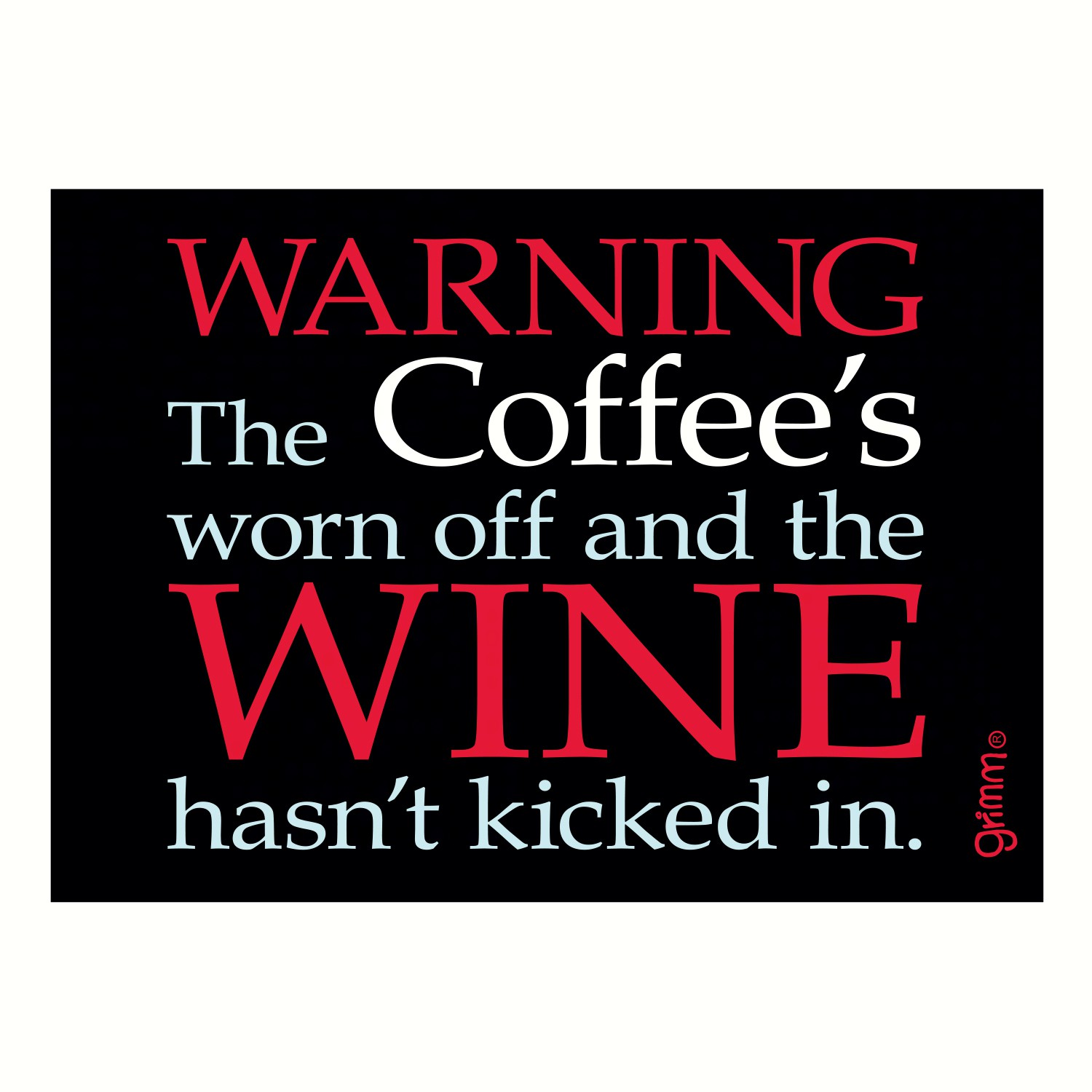 Magnet, Humorous Saying, Warning The Coffee's worn off and the wine hasn't kicked in