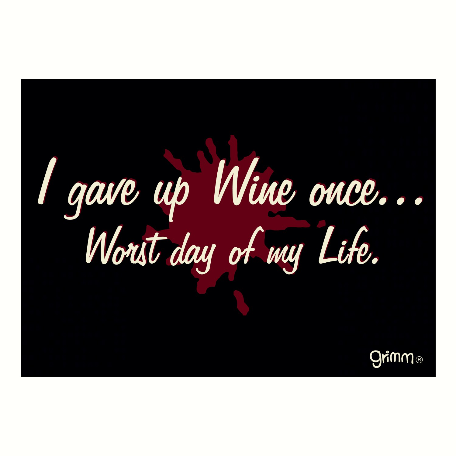Magnet, Humorous Sayings, I gave up Wine once.... Worst day of my life