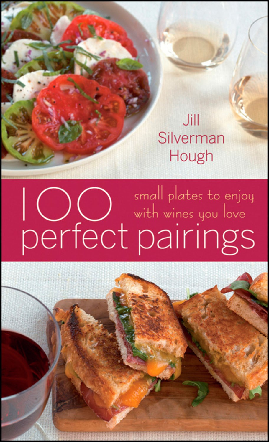 100 Perfect Pairings: Small Plates to Serve w/ Wine You Love